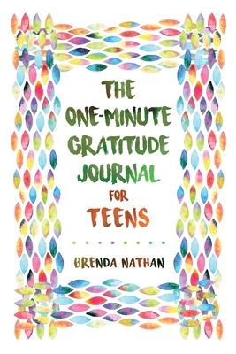 The One-Minute Gratitude Journal for Teens: Simple Journal to Increase Gratitude and Happiness - Nathan, Brenda