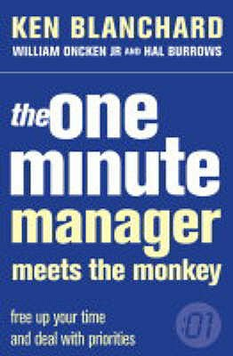 The One Minute Manager Meets the Monkey - Blanchard, Kenneth, and Oncken, Jr., William, and Burrows, Hal