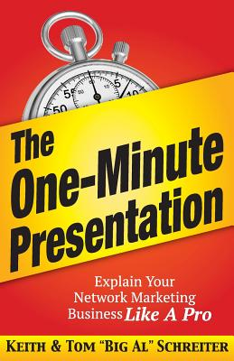 The One-Minute Presentation: Explain Your Network Marketing Business Like A Pro - Schreiter, Keith, and Schreiter, Tom Big Al