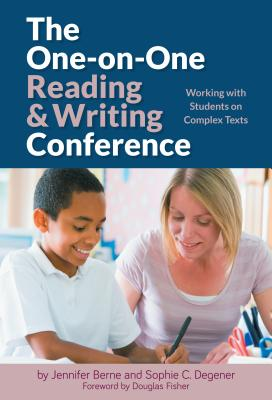 The One-On-One Reading and Writing Conference: Working with Students on Complex Texts - Berne, Jennifer, PhD, and Degener, Sophie C