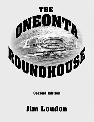 The Oneonta Roundhouse - Loudon, Jim