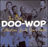 The Only Doo-Wop Collection You'll Ever Need - Various Artists