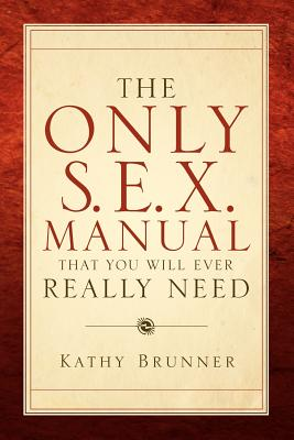 The Only S.E.X. Manual That You Will Ever Really Need - Brunner, Kathy