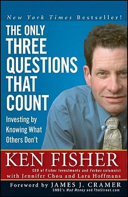 The Only Three Questions That Count: Investing by Knowing What Others Don't - Fisher, Kenneth L, and Chou, Jennifer, and Hoffmans, Lara