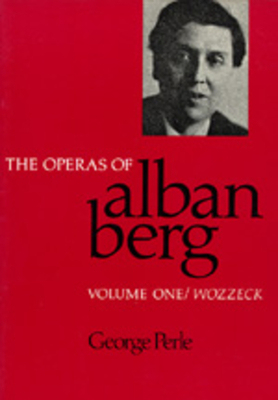 The Operas of Alban Berg, Volume I: Wozzeck - Perle, George