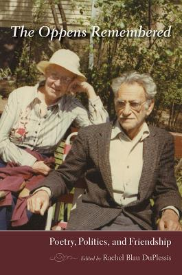 The Oppens Remembered: Poetry, Politics, and Friendship - DuPlessis, Rachel Blau (Editor)