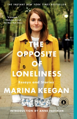 The Opposite of Loneliness: Essays and Stories - Keegan, Marina, and Fadiman, Anne (Introduction by)