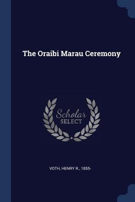 The Oraibi Marau Ceremony - Voth, Henry R
