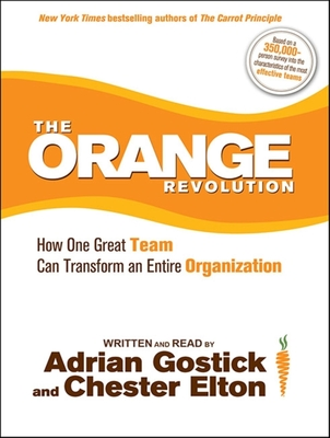 The Orange Revolution: How One Great Team Can Transform an Entire Organization - Elton, Chester (Narrator), and Gostick, Adrian (Narrator)
