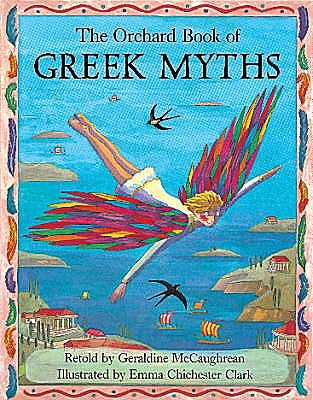 The Orchard Book of Greek Myths - McCaughrean, Geraldine