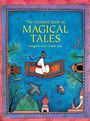 The Orchard Book of Magical Tales - Mayo, Margaret