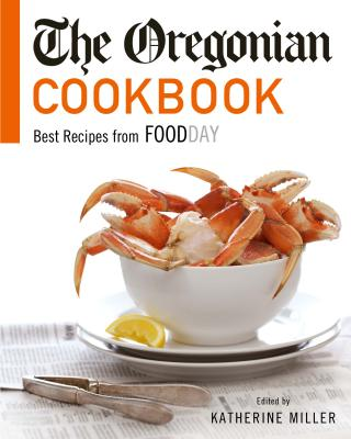 The Oregonian Cookbook: Best Recipes from Foodday - Miller, Katherine (Editor)