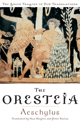 The Oresteia - Shapiro, Alan (Editor), and Burian, Peter (Editor), and Aeschylus