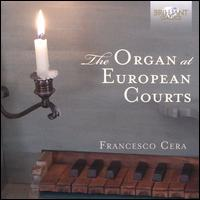 The Organ at European Courts - Francesco Cera (organ)