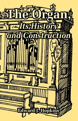 The Organ, Its History and Construction - Hopkins, Edward J