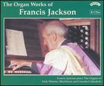 The Organ Works of Francis Jackson - Colin Walsh (organ); Francis Jackson (organ); Philip Moore (piano)