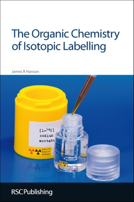 The Organic Chemistry of Isotopic Labelling - Hanson, James R.