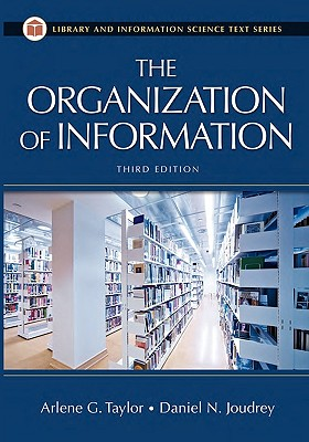 The Organization of Information - Taylor, Arlene G, and Joudrey, Daniel N