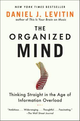 The Organized Mind: Thinking Straight in the Age of Information Overload - Levitin, Daniel J, Professor
