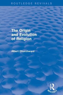 The Origin and Evolution of Religion - Churchward, Albert