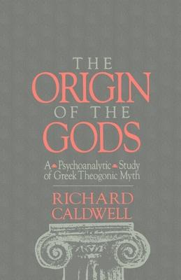 The Origin of the Gods: A Psychoanalytic Study of Greek Theogonic Myth - Caldwell, Richard S