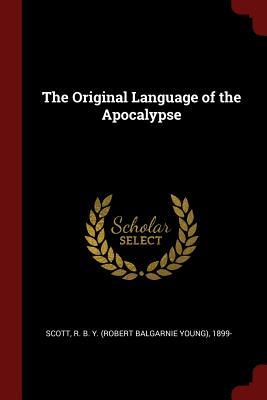 The Original Language of the Apocalypse - Scott, R B y 1899-