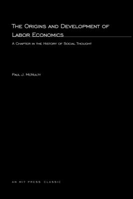The Origins and Development of Labor Economics - McNulty, Paul J