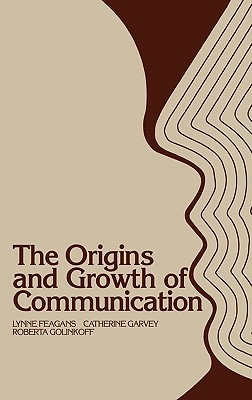 The Origins and Growth of Communication - Feagans, Lynne, and Golinkoff, Roberta Michnick, PH.D., and Garvey, Catherine