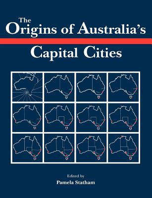 The Origins of Australia's Capital Cities - Statham, Pamela (Editor)