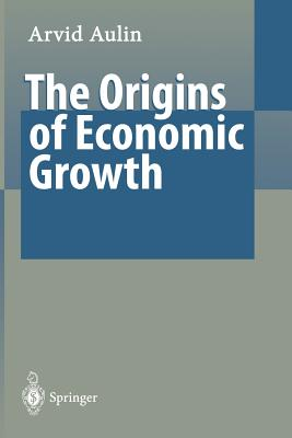 The Origins of Economic Growth: The Fundamental Interaction Between Material and Nonmaterial Values - Aulin, Arvid