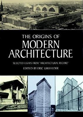 The Origins of Modern Architecture - Uhlfelder, Eric (Editor)