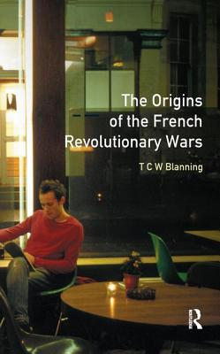 The Origins of the French Revolutionary Wars - Blanning, T C W
