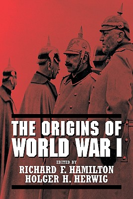 The Origins of World War I - Hamilton, Richard F (Editor), and Herwig, Holger H (Editor)