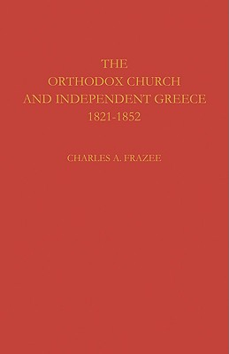 The Orthodox Church and Independent Greece 1821-1852 - Frazee, Charles a