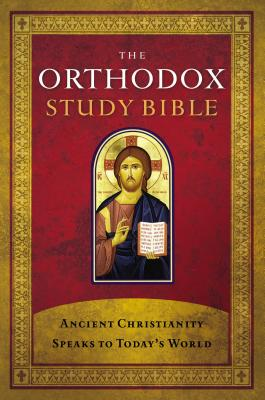 The Orthodox Study Bible, Hardcover: Ancient Christianity Speaks to Today's World -