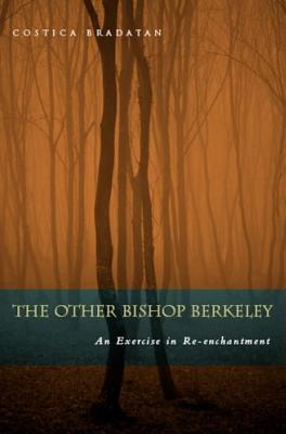 The Other Bishop Berkeley: An Exercise in Reenchantment - Bradatan, Costica