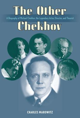 The Other Chekhov: A Biography of Michael Chekhov, the Legendary Actor, Director & Theorist - Marowitz, Charles