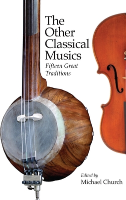 The Other Classical Musics: Fifteen Great Traditions - Church, Michael (Editor)