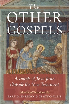 The Other Gospels: Accounts of Jesus from Outside the New Testament - Ehrman, Bart D (Editor), and Plese, Zlatko (Translated by)