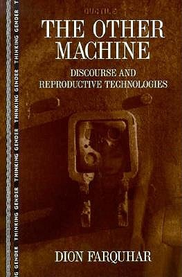 The Other Machine: Discourse and Reproductive Technologies - Farquhar, Dion