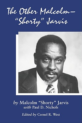 """The Other Malcolm--""""shorty"""" Jarvis: His Memoir - Jarvis, Malcolm """"Shorty"""", and Nichols, Paul D"""