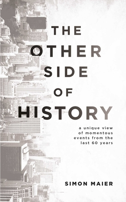 The Other Side of History: A Unique View of Momentous Events from the Last 60 Years - Maier, Simon