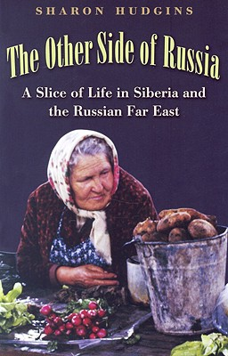 The Other Side of Russia: A Slice of Life in Siberia and the Russian Far East - Hudgins, Sharon