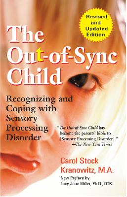 The Out-Of-Sync Child: Recognizing and Coping with Sensory Processing Disorder - Kranowitz, Carol, and Miller, Lucy Jane (Preface by)