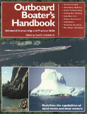 The Outboard Boater's Handbook: Advanced Seamanship and Practical Skills - Getchell, David R, and Getchell David