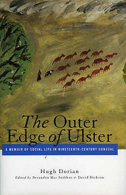 The Outer Edge of Ulster: A Memoir of Social Life in Nineteenth-century Donegal - Dorian, Hugh, and Mac Suibhne, Breandan (Volume editor), and Dickson, David, Dr. (Volume editor)