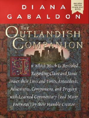 The Outlandish Companion: In Which Much is Revealed Regarding Claire and Jamie Fraser, Their Lives and Times, Antecedents, Adventures, Companions, and Progeny, with Learned Commentary (and Many Footnotes) by Their Humble Creator - Gabaldon, Diana