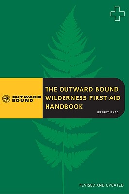 The Outward Bound Wilderness First-Aid Handbook - Isaac, Jeffrey