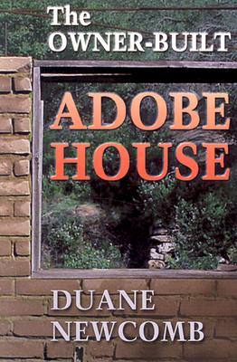The Owner-Built Adobe House - Newcomb, Duane