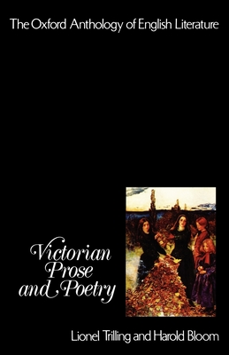 The Oxford Anthology of English Literature: Volume V: Victorian Prose and Poetry - Trilling, Lionel, Professor (Editor), and Bloom, Harold (Editor)